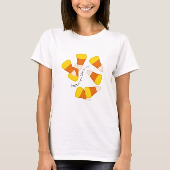 Don't scorn the corn! Halloween candy corn autumn T-Shirt