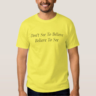 Don't See To Believe Believe To See T-Shirt