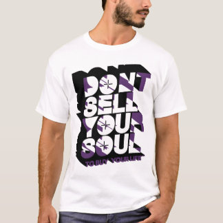Dont sell your soul to buy your life T-Shirt