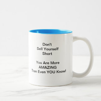 Don't Sell Yourself Short - You Are Amazing! Two-Tone Coffee Mug