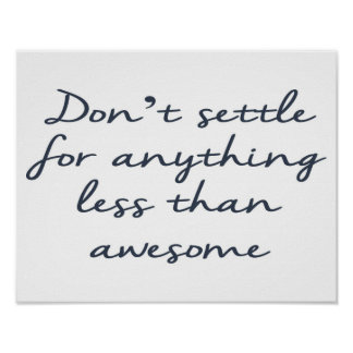 Don't Settle For Less Than Awesome Poster