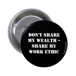 Don't share my wealth - Share my work ethic Pinback Button