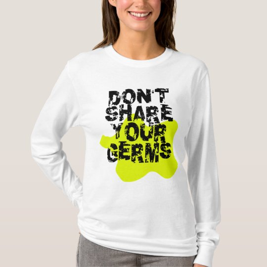DON'T SHARE YOUR GERMS T-Shirt