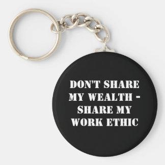 Don't sharemy wealth -Share my work ethic Keychains