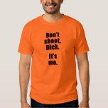 Don't shoot, Dick.  It's me. Shirts