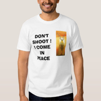 DON'T SHOOT ! I COME IN PEACE T-Shirt