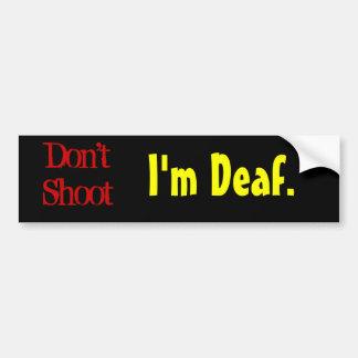 Don't Shoot, I'm Deaf. Car Bumper Sticker