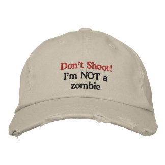 Don't Shoot!  I'm NOT a zombie Embroidered Baseball Caps