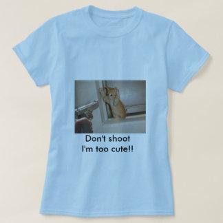 Don't shoot I'm too cute!! T Shirt