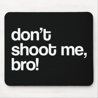 don't shoot me bro mouse pad