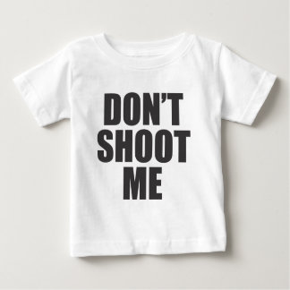 Don't Shoot Me - Festival Apparel Baby T-Shirt