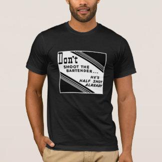 """""""Don't Shoot the Bartender..."""" Staff T-Shirt"""