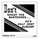 """Don't Shoot the Bartender..."" Wall Graphics"