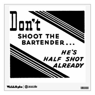 """Don't Shoot the Bartender..."" Wall Sticker"