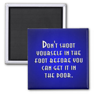 Don't Shoot Yourself In The Foot 2 Inch Square Magnet