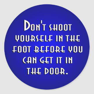 Don't Shoot Yourself In The Foot Classic Round Sticker