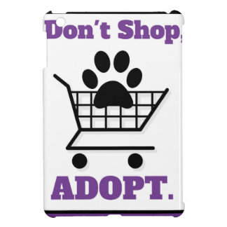 Don't Shop Adopt Case For The iPad Mini