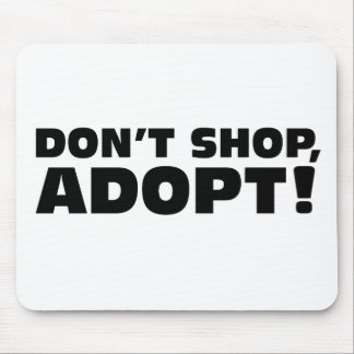 DON'T SHOP, ADOPT! MOUSE PAD