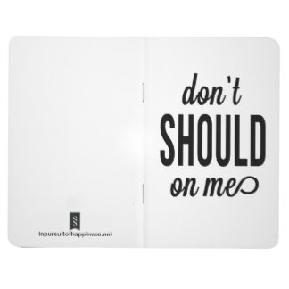 Don't Should On Me Journal