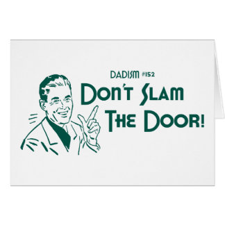 Don't Slam The Door! (Dadism #152) Greeting Card