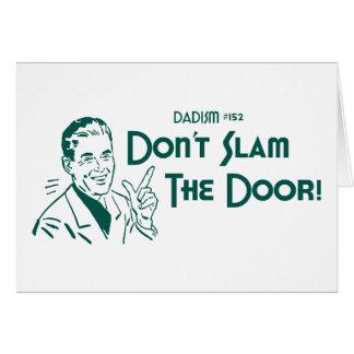 Don't Slam The Door! (Dadism #152) Card