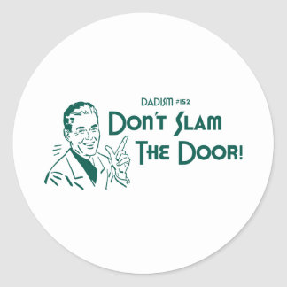 Don't Slam The Door! (Dadism #152) Classic Round Sticker