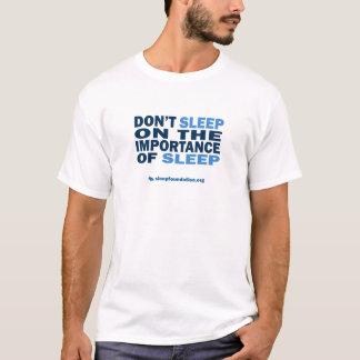 Don't Sleep on the Importance of Sleep (Men's) T-Shirt