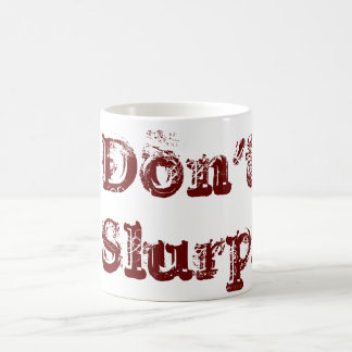 Don't Slurp! Coffee Mug
