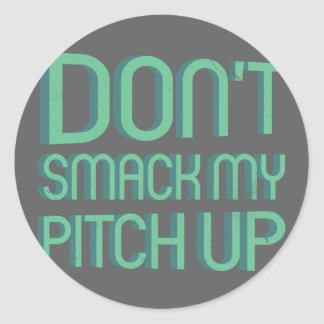Don't smack my pitch up - good omen classic round sticker