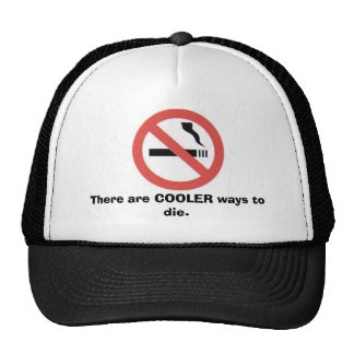 Don't smoke, There are COOLER ways to die. Trucker Hat