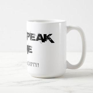 Don't Speak to ME until EMPTY Coffee Mug