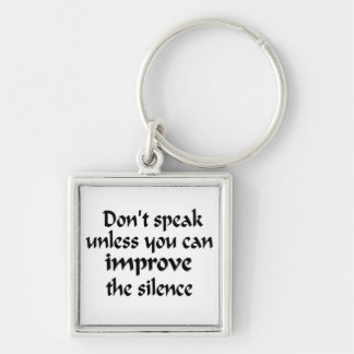 Don't speak unless you can improve the silence keychain
