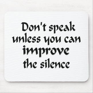 Don't speak unless you can improve the silence mouse pad