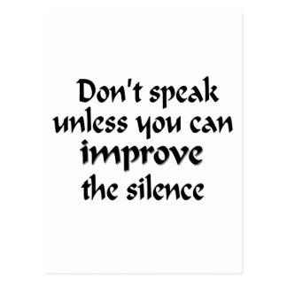 Don't speak unless you can improve the silence postcard