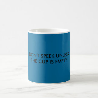 DON'T SPEEK UNLESS THE CUP IS EMPTY