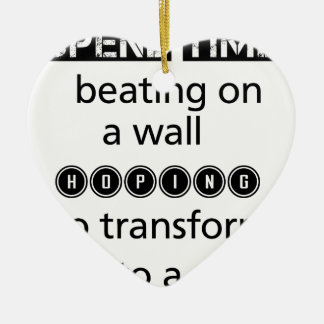 dont spend time beating on a wall hoping to transf ceramic ornament