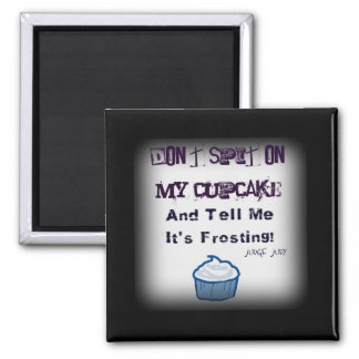 Don't Spit On My Cupcake Funny Quotes Magnet