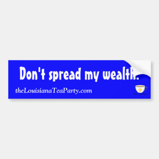 Don't spread my wealth! bumper sticker