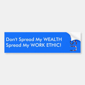 Don't spread my WEALTH...Spread my WORK ETHIC! Bumper Sticker