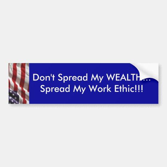 Don't spread my WEALTH...Spread my work ethic!!! Bumper Sticker