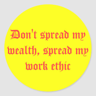 Don't spread my wealth, spread my work ethic classic round sticker