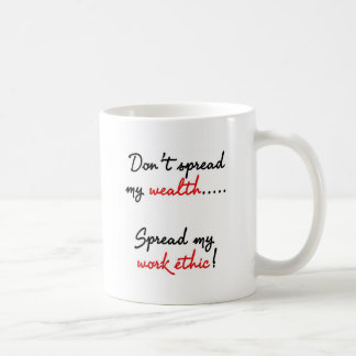 Don't Spread My Wealth, Spread My Work Ethic! Classic White Coffee Mug