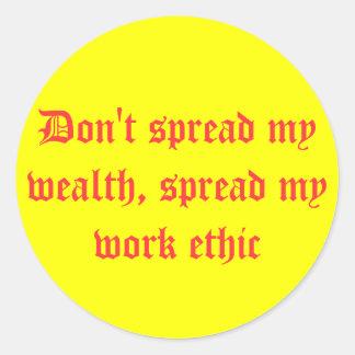 Don't spread my wealth, spread my work ethic classic round sticker