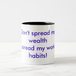 Don't spread my wealthspread my work habits! Two-Tone coffee mug