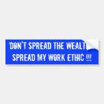 Don't spread the wealth...Spread my work ethic !!! Car Bumper Sticker