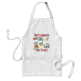 Don't Squeeze the Fruit! Adult Apron