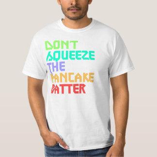 Don't Squeeze the Pancake Batter Random shirt! T-shirt