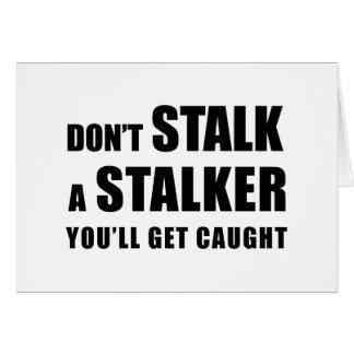 Don't Stalk A Stalker - greeting card