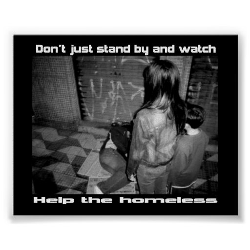 Don't stand by and watch help the homeless poster