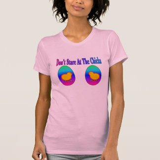 Don't Stare At The Chicks T-Shirt